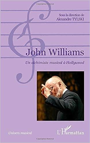 John Williams Un Alchimiste Musical A Hollywood French