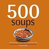 500 Soups: The Only Soup Compendium You'll Ever Need (500 Cooking (Sellers))