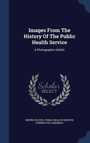 Images From The History Of The Public Health Service: A Photographic Exhibit