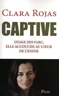 Captive : otage des farc, elle accouche au coeur de l'enfer, Rojas, Clara