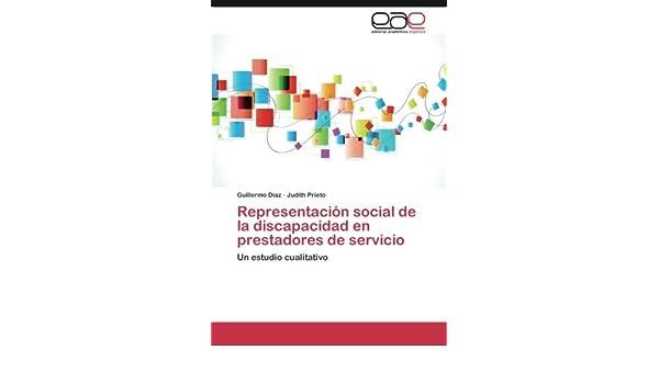 Representación social de la discapacidad en prestadores de servicio: Amazon.es: Díaz Guillermo, Prieto Judith: Libros