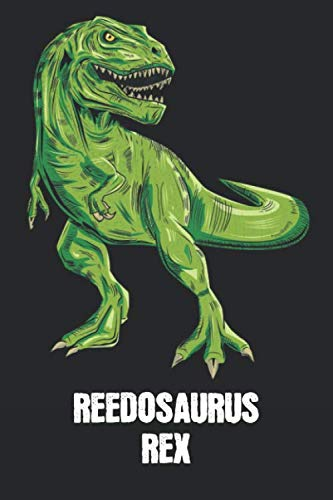 REEDOSAURUS REX: Reed - T-Rex Dinosaur Notebook - Blank Ruled Personalized & Customized Name Prehistoric Tyrannosaurus Rex Notebook Journal for Boys & ... Supplies, Birthday & Christmas Gift for Men.