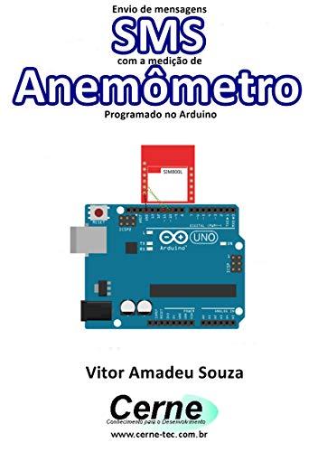 Envio de mensagens SMS com a medição de Anemômetro Programado no Arduino (Portuguese Edition)