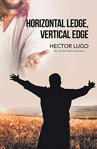 (Horizontal Ledge, Vertical Edge: My Life After Death Experience)