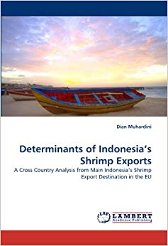 Determinants of Indonesia?s Shrimp Exports: A Cross Country Analysis from Main Indonesia?s Shrimp Export Destination in the EU