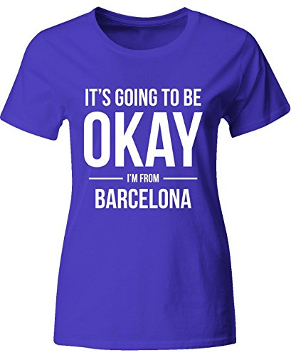 It's Going To Be Okay I'm From Barcelona - Ladies T-shirt Ladies Xl Royal