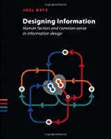 Designing Information: Human Factors and Common Sense in Information Design Front Cover