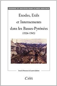 Exodes, exils et internements dans les Basses-Pyrénées : 1936-1945 par Laurent Jalabert