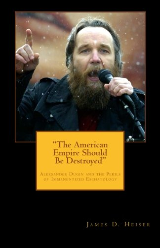 """Download """"The American Empire Should Be Destroyed"""": Alexander Dugin and the Perils of Immanentized Eschatology pdf"""