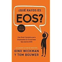 ¿Que Rayos es EOS?: Una Guía Completa para Empleados En Empresas Ejecutando EOS (Spanish Edition)
