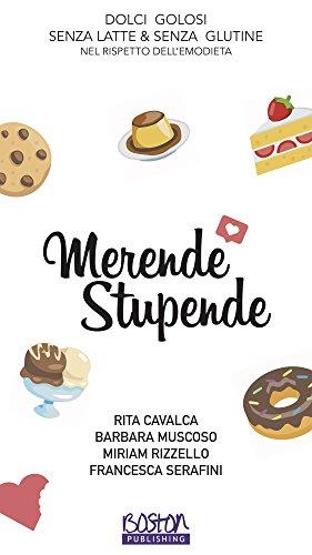 Merende Stupende: Dolci golosi senza latte e senza glutine, nel rispetto dell'emodieta (Italian Edition)