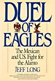 Front cover for the book Duel of Eagles: The Mexican and U.S. Fight for the Alamo by Jeff Long