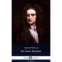 Delphi Collected Works of Sir Isaac Newton (Illustrated) (Delphi Series Six Book 26)