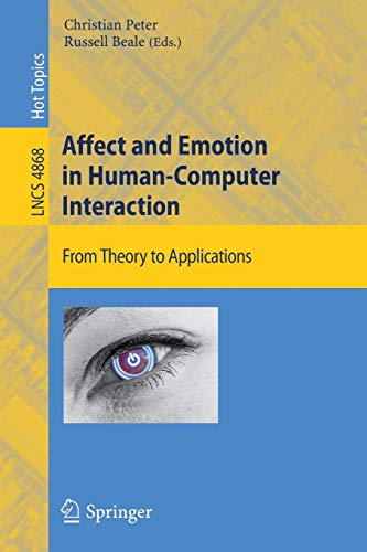 Affect and Emotion in Human-Computer Interaction: From Theory to Applications (Lecture Notes in Computer Science)