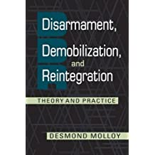 Disarmament, Demobilization, and Reintegration: Theory and Practice
