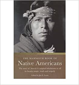The Mammoth Book of Native Americans: The Story of America's Original Inhabitants in All Its Beauty, Magic, Truth and Tragedy (Mammoth Books) (Paperback) - Common