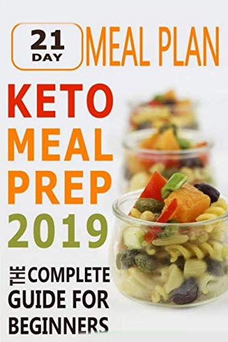 Keto Meal Prep 2019: The Complete Guide for Beginners - 21 Days Keto Meal Plan by Jimmie H. Crosby
