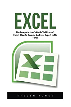 Book Excel: The Complete User's Guide To Microsoft Excel; How To Become An Excel Expert In No Time! (Excel, Microsoft Office, Excel Shortcuts)