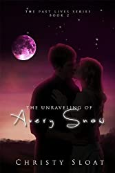 The Unraveling of Avery Snow (Past Lives Series Book 2)