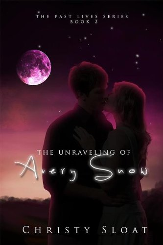 The Unraveling of Avery Snow (Past Lives Series Book 2) by [Sloat, Christy]