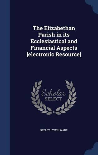 Download The Elizabethan Parish in its Ecclesiastical and Financial Aspects [electronic Resource] ebook