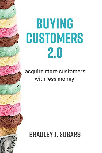 Buying Customers 2.0: Acquire More Customers With Less Money