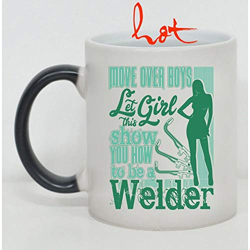 Cute Welders Cup, Move Over Boys Let This Girl Show You How To Be A Welder Change color mug, Magic Coffee Heat Sensitive Mug (Color Changing Mug 11oz) -