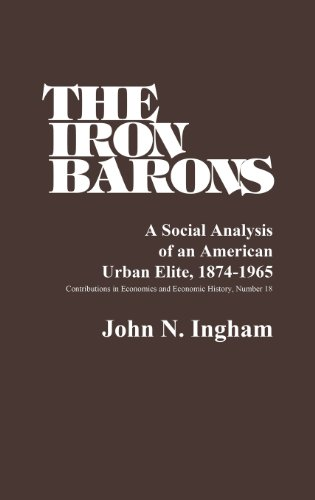 Books : The Iron Barons: A Social Analysis of an American Urban Elite, 1874-1965 (Contributions in Economics & Economic History)