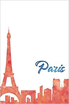 Paris: 120 Blank Lined Page Softcover Notes Journal, College Ruled Composition Notebook, 6 x 9 Blank Line Watercolor Paris, France City Skyline Design Cover Travel Note Book