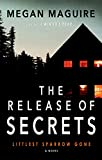 The Release of Secrets: A Novel (Littlest Sparrow Gone) by  Megan Maguire in stock, buy online here
