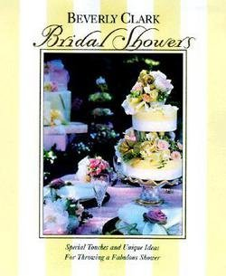 Beverly Clark: Bridal Showers : Special Touches and Unique Ideas for Throwing a Fabulous Shower (Paperback); 1999 - Clark Beverly Bridal