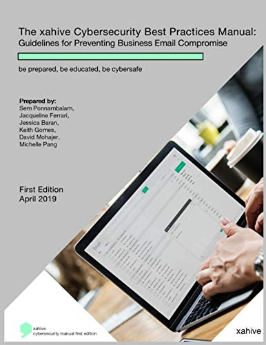 The xahive Cybersecurity Best Practices Manual: Guidelines for Preventing Business Email Compromise: be prepared, be educated, be cybersafe (Business Email Best Practices)