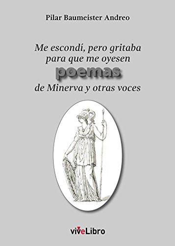 Me escondí, pero gritaba para que me oyesen poemas de Minerva y otras voces (