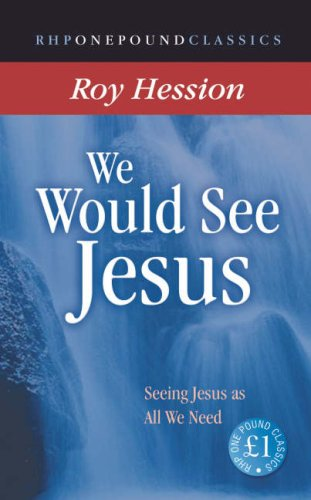 We Would See Jesus: Seeing Jesus as All We Need (One Pound Classics) Roy Hession