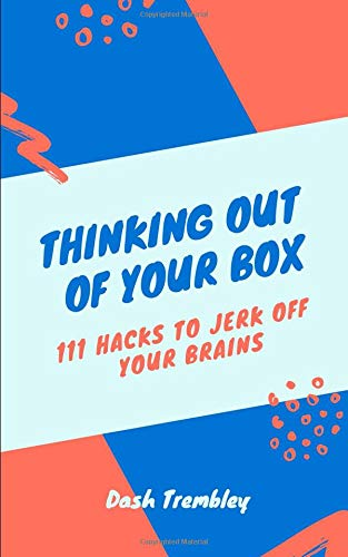 Download Thinking Out Of Your Box: 111 Hacks To Jerk Off Your Brains (Creative Thinking Genius) ebook