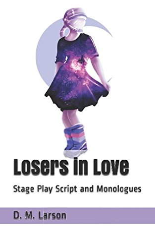 Read Online Losers in Love: Stage Play Script and Monologues PDF