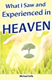 What I Saw and Experienced in Heaven, Michael Grife, 098267600X