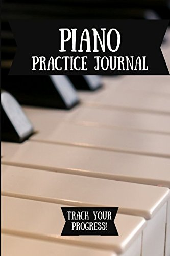 (Piano Practice Journal: Music Journal For Your Daily Instrument Practice - FREE Scale Chart Included!)
