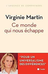 Ce monde qui nous échappe: Pour un universalisme des différences par Virginie Martin