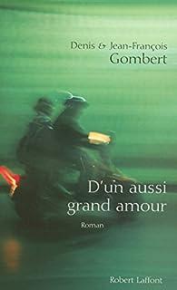 D'un aussi grand amour, Gombert, Denis