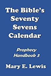 The Bible's Seventy Sevens Calendar: Prophecy Handbook 3 (Building Confidence in the Knowledge of Bible Prophecy)