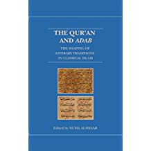 The Qur'an and Adab: The Shaping of Literary Traditions in Classical Islam (Qur'anic Studies Series)