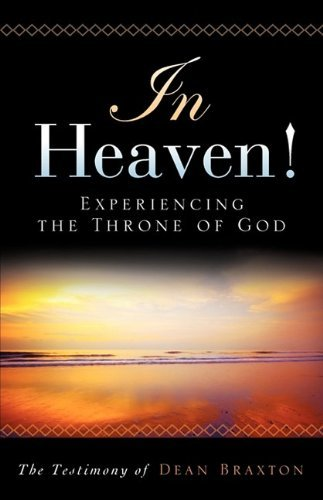By Dean A. Braxton In Heaven! Experiencing the Throne of God (In Heaven Experiencing The Throne Of God)