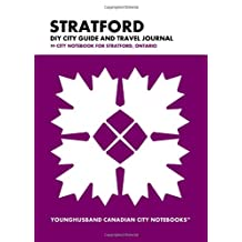 Stratford DIY City Guide and Travel Journal: City Notebook for Stratford, Ontario