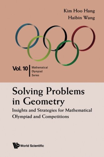 Solving Problems in Geometry: Insights and Strategies for Mathematical Olympiad and Competitions (Mathematical Olympiad ()