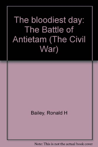 The Bloodiest Day: The Battle of Antietam
