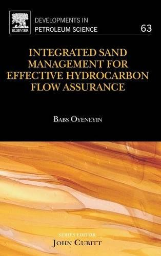 Integrated Sand Management For Effective Hydrocarbon Flow Assurance, Volume 63 (Developments in Petroleum Science)