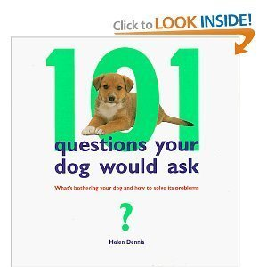 101 Questions Your Dog Would Ask: What's Bothering Your Dog and How to Solve the Problems
