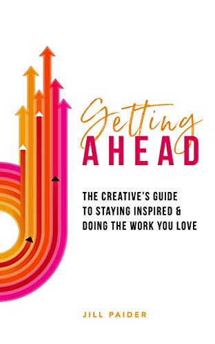 Getting Ahead: The Creative's Guide to Staying Inspired & Doing the Work You Love (Having Trouble Getting Hard And Staying Hard)