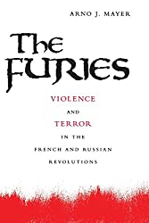 The Furies: Violence and Terror in the French and Russian Revolutions.